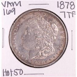1878 7TF VAM 169 Hot 50 $1 Morgan Silver Dollar Coin