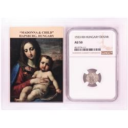 1553 KB Hungary Denar 'Madonna and Child' Coin NGC AU50 w/ Story Box