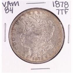 1878 7TF VAM 84 $1 Morgan Silver Dollar Coin