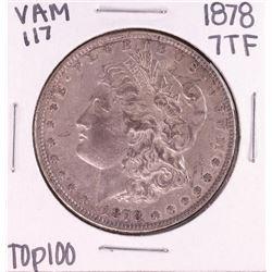 1878 7TF VAM 117 Top 100 $1 Morgan Silver Dollar Coin