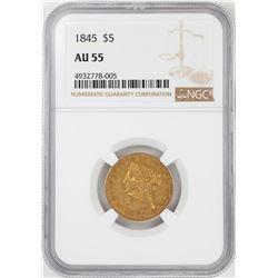 1845 $5 Liberty Head Half Eagle Gold Coin NGC AU55