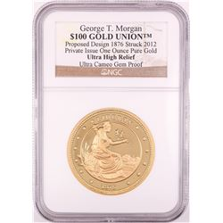 2012 George T. Morgan $100 Gold Union 1oz Gold Coin NGC Ultra Cameo Gem Proof