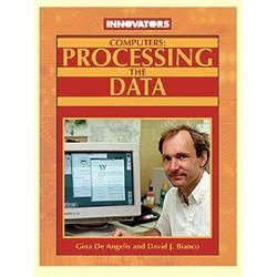 Computers: Processing the Data Gina De Angelis and David J. Bianco ©2005