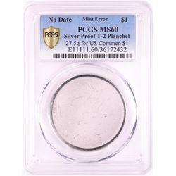 No Date Proof $1 Mint Error T-2 Silver Planchet PCGS MS60