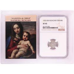 1553 KB Hungary Denar 'Madonna and Child' Coin NGC XF45 w/ Story Box