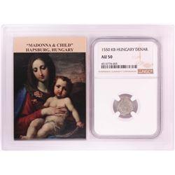 1550 KB Hungary Denar 'Madonna and Child' Coin NGC AU50 w/ Story Box