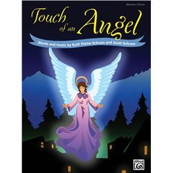 Touch of an Angel Words and music by Ruth Elaine Schram and Scott Schram
