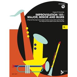 Improvisation 101: Major, Minor, and Blues A Step-by-Step Approach to Improvisation in Jazz, Rock, a