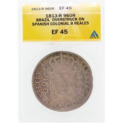 1813-R 9602R Brazil Overstruck on Spanish Colonial 8 Reales Coin ANACS EF45