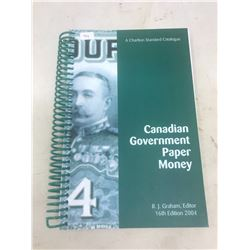 2004 Charlton Standard Catalogue of Canadian Government Paper Money 16th Edition. By R.J. Graham. Sp