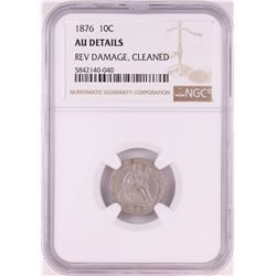 1876 Seated Liberty Dime Coin NGC AU Details