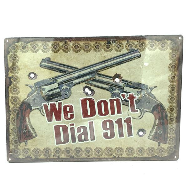 """Tin Sign """"We Don't Call 911"""", 17"""" X 12"""", New"""
