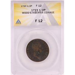 1723 Half Penny Wood's Hibernia Colonial Copper Coin ANACS F12