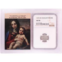 1576 KB Hungary Denar 'Madonna and Child' Coin NGC AU50 w/ Story Box