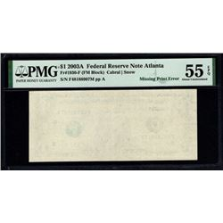2003A $1 Error Missing 1st Print Atlanta FRN PMG 55EPQ