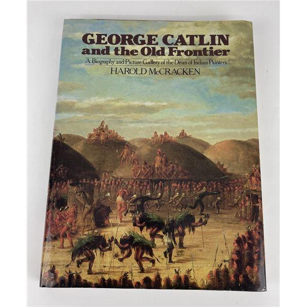 George Catlin Old Frontier Harold McCracken
