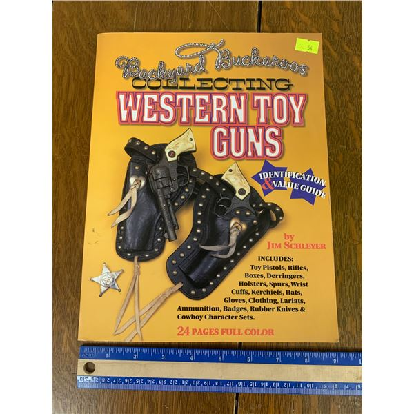 WESTERN TOY GUNS IDENTIFICATION AND VALUE GUIDE BOOK