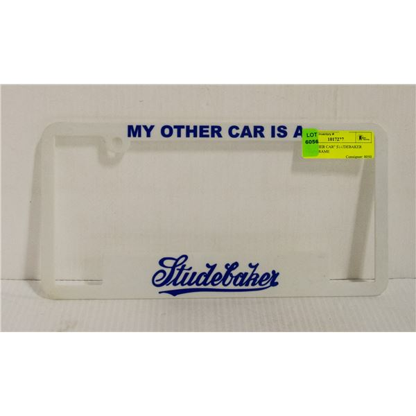 """""""MY OTHER CAR"""" STUDEBAKER PLATE FRAME"""