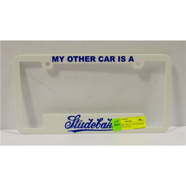 """""""MY OTHER CAR IS A STUDEBAKER"""" LICENSE PLATE"""