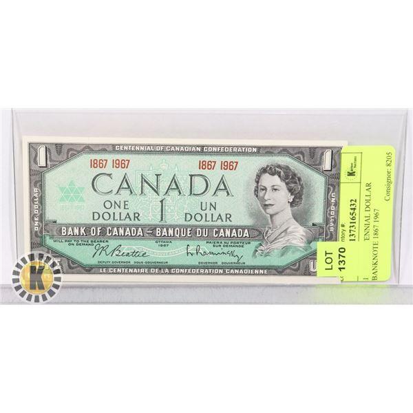 1 1967 CENTENNIAL DOLLAR BANKNOTE 1867 1967
