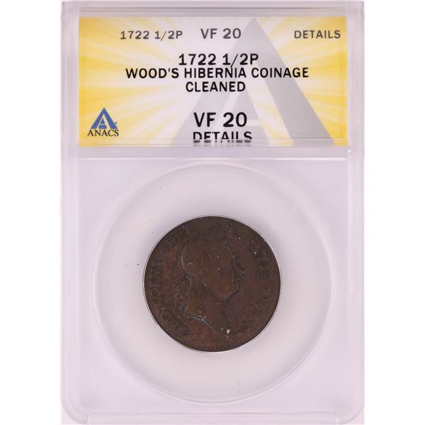 1722 Half Penny Wood's Hibernia Colonial Copper Coin ANACS VF20 Details