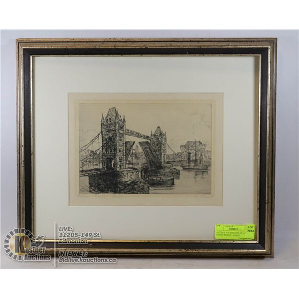 ANTIQUE ETCHING TITLED LONDON TOWER BRIDGE. SIGNED BY ARTIST ESTATE.