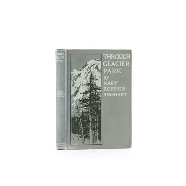 Through Glacier Park by M.R. Rinehart 1st Ed 1916