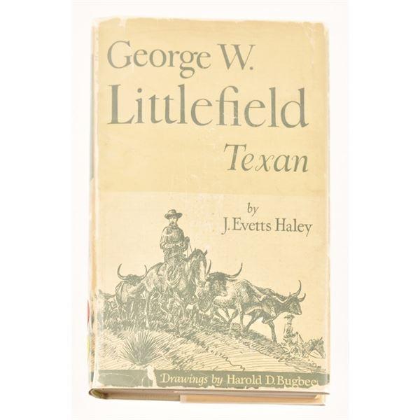 """""""GeorgeW. Littlefield Texan""""by J.Evetts Haley"""