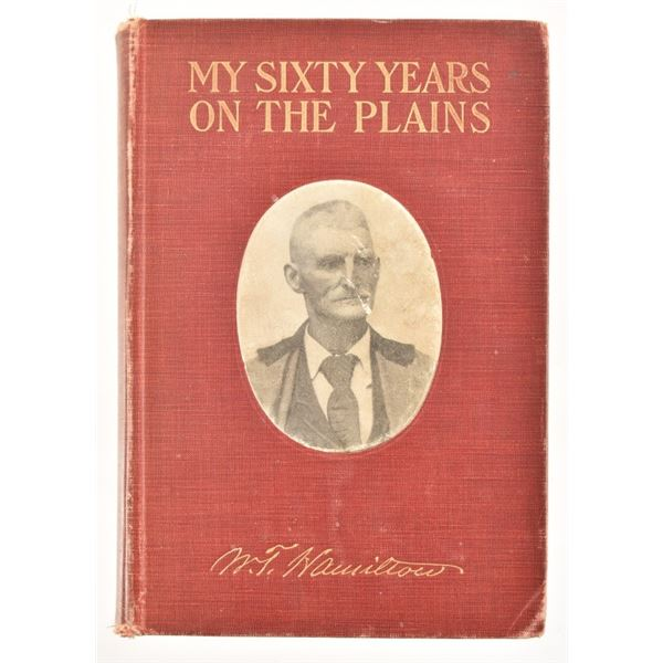 """""""My Sixty Years on the Plains"""" by W.T Hamilton"""