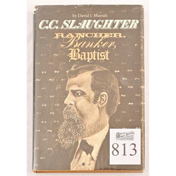 """""""C.C.Slaughter: Rancher,Banker,Baptist"""""""