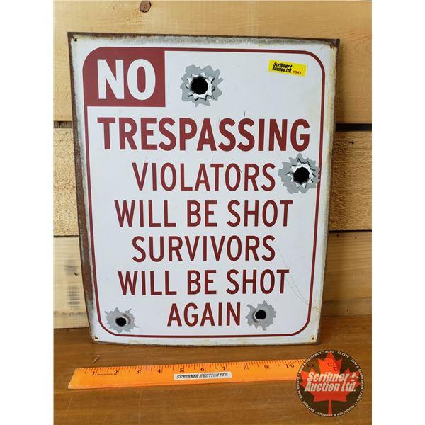 "Tin Sign ""No Trespassing Violators Will Be Shot Survivors Will Be Shot Again"" (15""H x 12""W)"