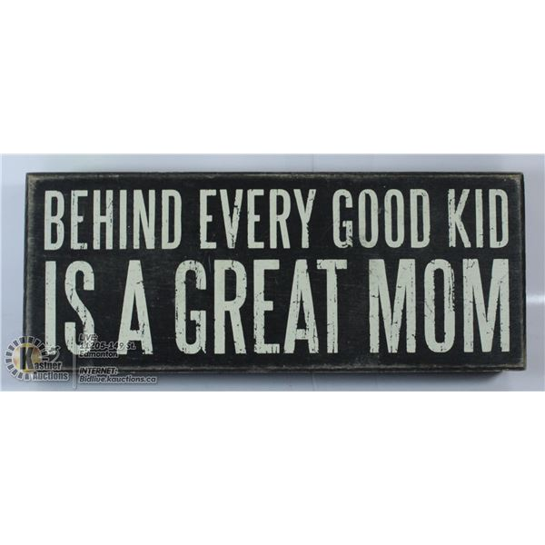 NEHIND EVERY GOOD KID IS A GREAT MOM WOOD SIGN