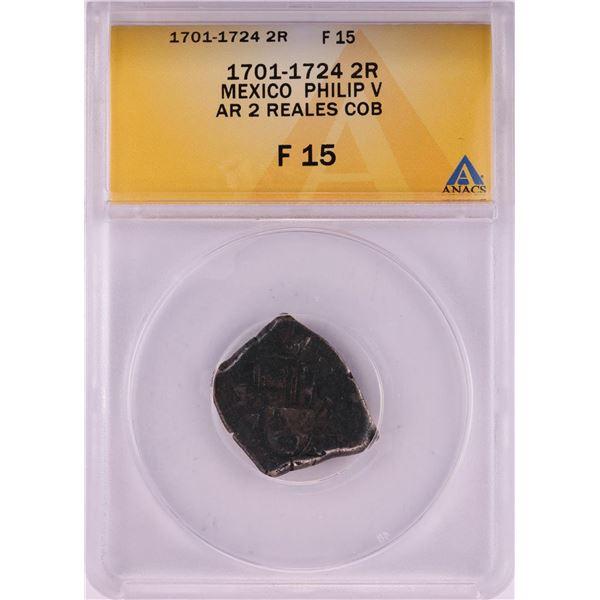 1701-1724 Mexico Philip V 2 Reales Cob Coin ANACS F15