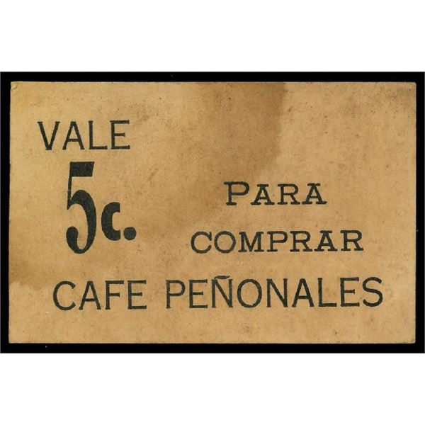 Ciales, Puerto Rico, Cafe Penonales, 5 centavos scrip, ND (late 1800s-early 1900s), rare, ex-Rudman.