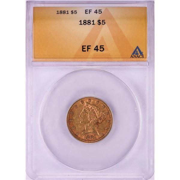 1881 $5 Liberty Head Half Eagle Gold Coin ANACS EF45