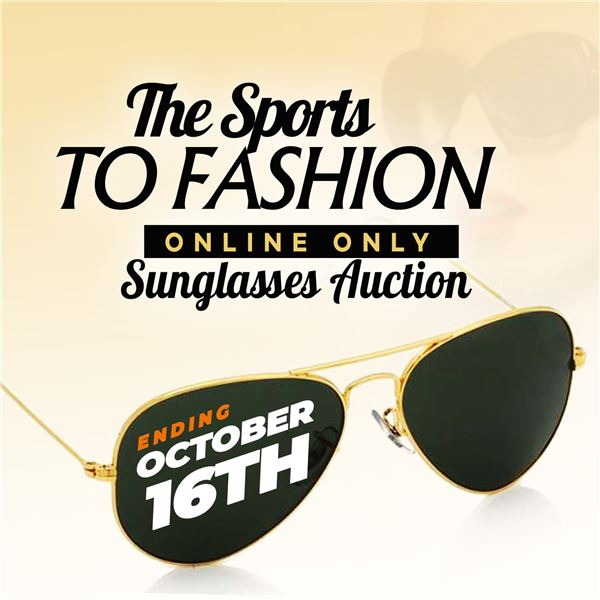 WELCOME TO THE SPORTS TO FASHION ONLINE ONLY SUN GLASSES AUCTION