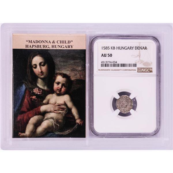 1585 KB Hungary Denar 'Madonna and Child' Coin NGC AU50 w/ Story Box