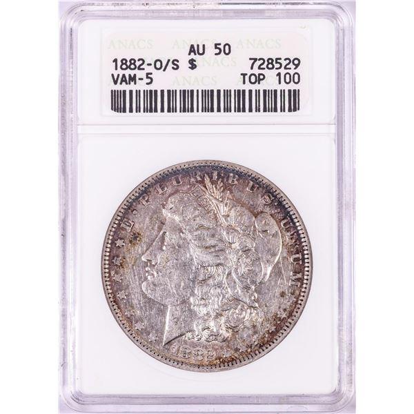 1882-O/S VAM-5 Top 100 $1 Morgan Silver Dollar Coin ANACS AU50