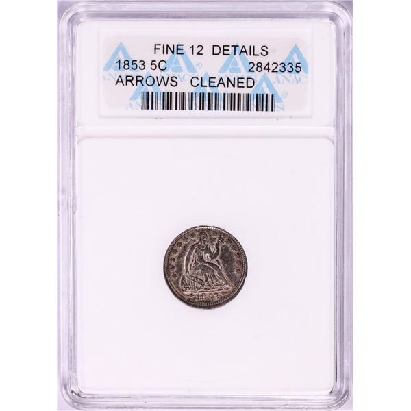 1853 Arrows Seated Liberty Half Dime Coin ANACS Fine 12 Details