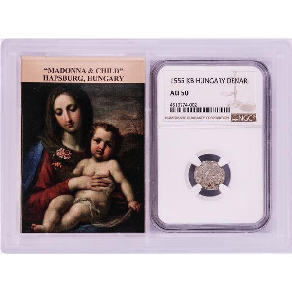 1555 KB Hungary Denar 'Madonna and Child' Coin NGC AU50 w/ Story Box