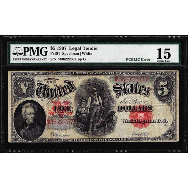 1907 $5 Woodchopper Legal Tender Note Fr.91 PMG Choice Fine 15 PCBLIC Error