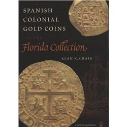 Craig, Alan. Spanish Colonial Gold Coins in the Florida Collection (2000, HB/DJ, mint), autographed.