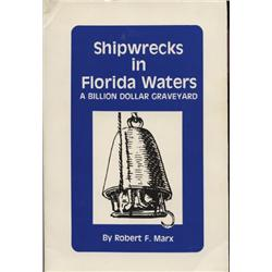 Marx, Robert. Shipwrecks in Florida Waters: A Billion Dollar Graveyard (1985, SC, VF), inscribed by