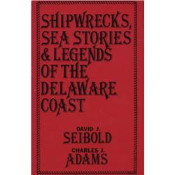 Seibold, David and Charles Adams. Shipwrecks, Sea Stories and Legends of the Delaware Coast (1989, S