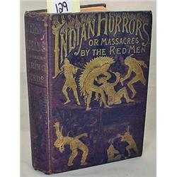 C. LATE 1800'S  INDIAN HORRORS OR MASSACRES BY THE