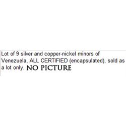 Lot of 9 silver and copper-nickel minors of Venezuela, ALL CERTIFIED (encapsulated), sold as a lot o